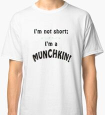 I'm not short; I'm a MUNCHKIN! Classic T-Shirt