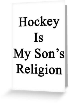 Hockey Is My Son's Religion  by supernova23