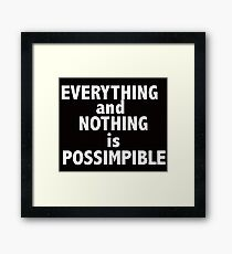 Nothing and everything is possimpible  Framed Print