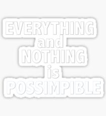 Nothing and everything is possimpible  Sticker