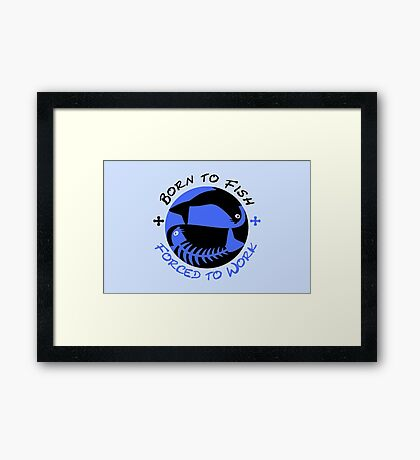 Born to Fish - Forced to Work VRS2 Framed Print