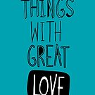 Do small things with great love by Gal Ashkenazi