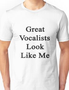 Great Vocalists Look Like Me Unisex T-Shirt