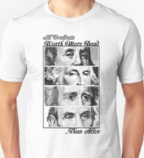 All Presidents Worth more Dead , than Alive T-Shirt