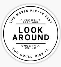 Ferris Beuller - Life moves pretty fast..... Sticker