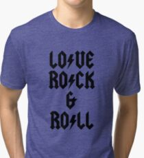 LOVE ROCK AND ROLL Tri-blend T-Shirt