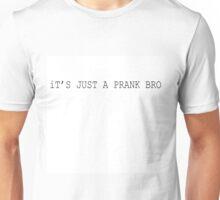 It's Just a Prank, Bro Unisex T-Shirt