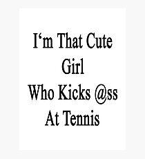 I'm That Cute Girl Who Kicks Ass At Tennis  Photographic Print