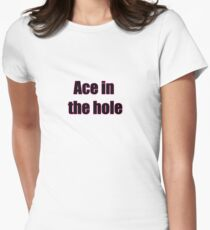 Ace in the hole Women's Fitted T-Shirt