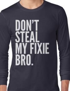 Don't Steal My Fixie Bro Long Sleeve T-Shirt