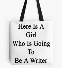 Here Is A Girl Who Is Going To Be A Writer Tote Bag