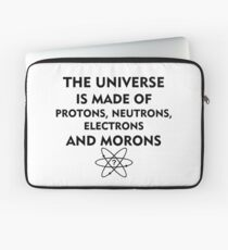 The universe is made of protons, neutrons, electrons and morons (black) Laptop Sleeve