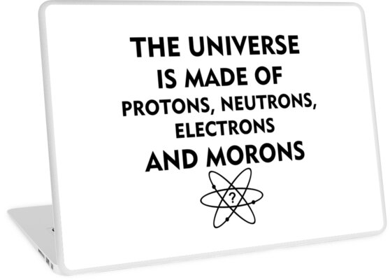 Das Universum besteht aus Protonen, Neutronen, Elektronen und Idioten (schwarz) von Kokosnik