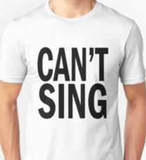 can't SING. T-Shirt