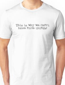 This is why we can't have nice things! (black text) T-Shirt