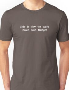 This is why we can't have nice things! 2 (white text) T-Shirt
