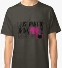 I just want to drink wine and pet my cat, cat, wine, funny Classic T-Shirt