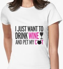 I just want to drink wine and pet my cat, cat, wine, funny Women's Fitted T-Shirt