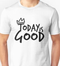 Today Is Good T-Shirt