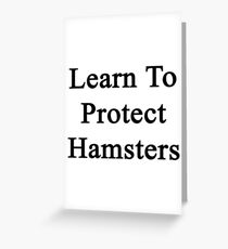 Learn To Protect Hamsters Greeting Card