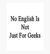 No English Is Not For Geeks  Photographic Print