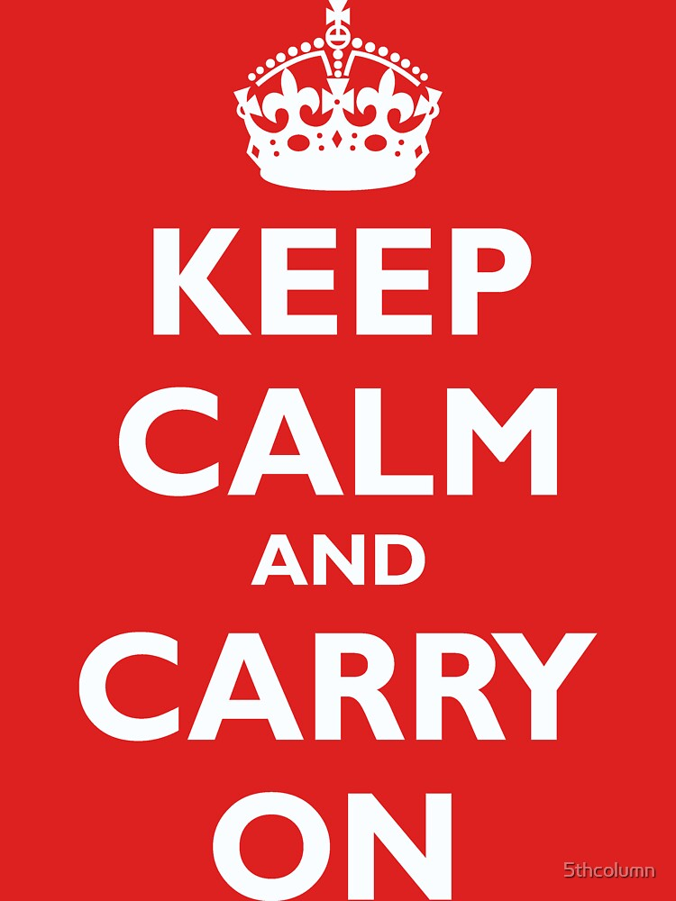 Keep Calm And Carry On by 5thcolumn