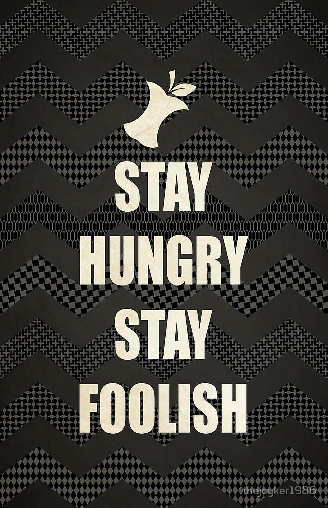 Stay Hungry, Stay Foolish - quote from Steve Jobs by thejoyker1986