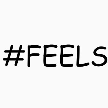 #Feels Shirt by alltimehustler