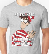Ball so hard Unisex T-Shirt