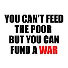 You Can't Feed The Poor But You Can Fund A War by Jared Crockford