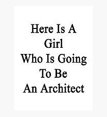 Here Is A Girl Who Is Going To Be An Architect  Photographic Print