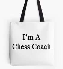 I'm A Chess Coach  Tote Bag