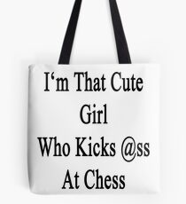 I'm That Cute Girl Who Kicks Ass At Chess Tote Bag