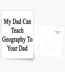 My Dad Can Teach Geography To Your Dad  Postcards