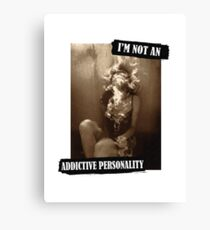 Addictive Personality Canvas Print