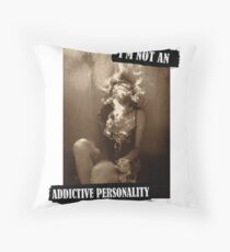 Addictive Personality Throw Pillow