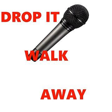 Drop The Mic Walk Away by WEAWAD1T