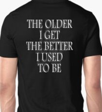 AGE, THE OLDER I GET, THE BETTER I USED TO BE. WHITE ON BLACK T-Shirt