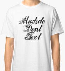 Machete - Machete Don't Text Classic T-Shirt