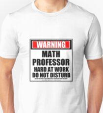 Warning Math Professor Hard At Work Do Not Disturb Unisex T-Shirt