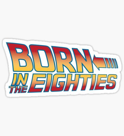 Born In The Eighties Sticker
