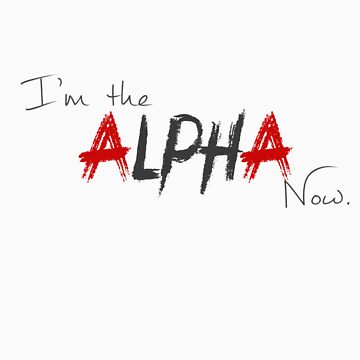 I'm the Alpha now. by squishyhuman