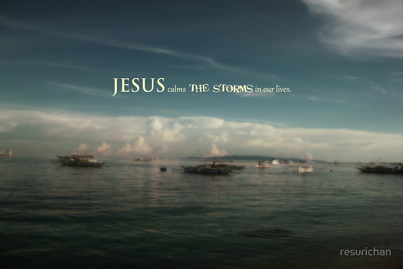 Quot Jesus Calms The Storms In Our Lives Quot By Resurichan