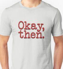 Okay, then. (FARGO) Unisex T-Shirt