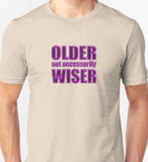 older not wiser t Unisex T-Shirt