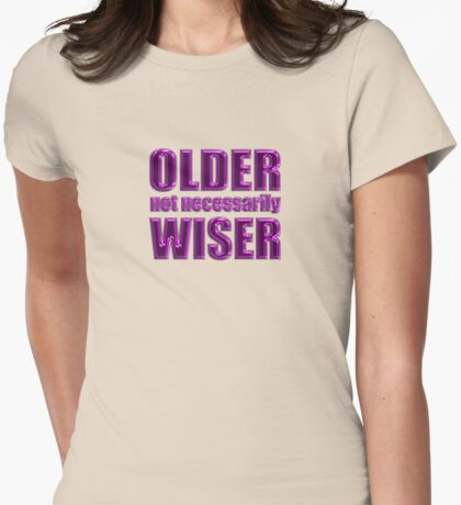 older not wiser t T-Shirt