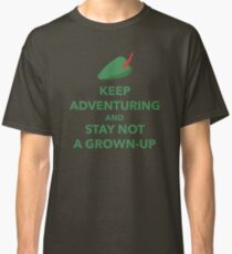 Keep Adventuring and Stay Not a Grown Up Classic T-Shirt