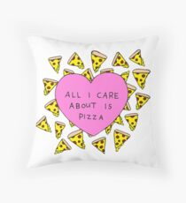 All I Care About is Pizza Throw Pillow