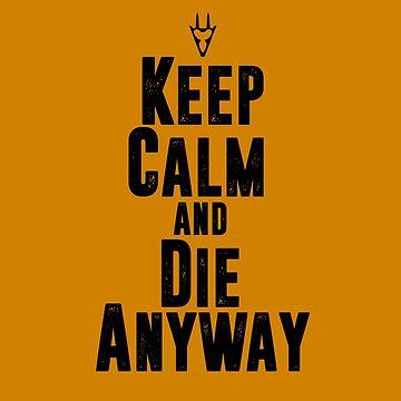 Keep Calm and Die Anyway by skilliamchan