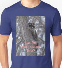 Have you hugged anyone today? T-Shirt